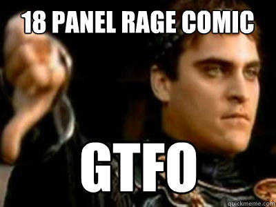 18 panel rage comic GTFO - 18 panel rage comic GTFO  Downvoting Roman