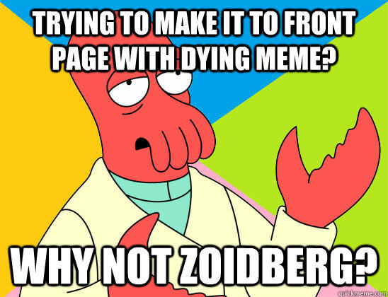 Trying to make it to front page with dying meme? why not zoidberg?  Futurama Zoidberg