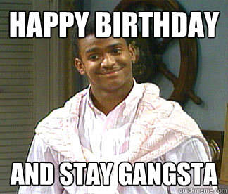 Happy birthday And stay gangsta