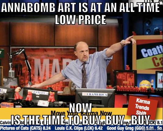 Anna be broke - ANNABOMB ART IS AT AN ALL TIME LOW PRICE NOW IS THE TIME TO BUY, BUY , BUY Mad Karma with Jim Cramer