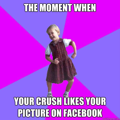 THE MOMENT WHEN YOUR CRUSH LIKES YOUR PICTURE ON FACEBOOK - THE MOMENT WHEN YOUR CRUSH LIKES YOUR PICTURE ON FACEBOOK  Socially awesome kindergartener