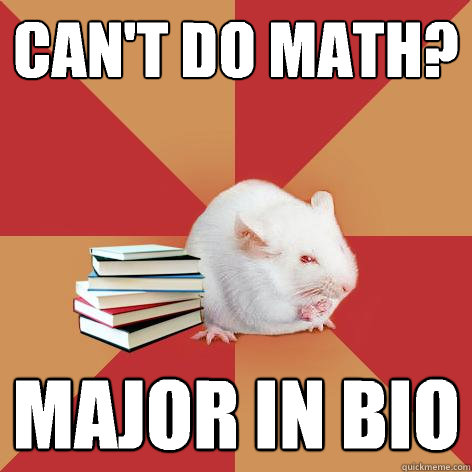 can't do math? major in bio - can't do math? major in bio  Science Major Mouse