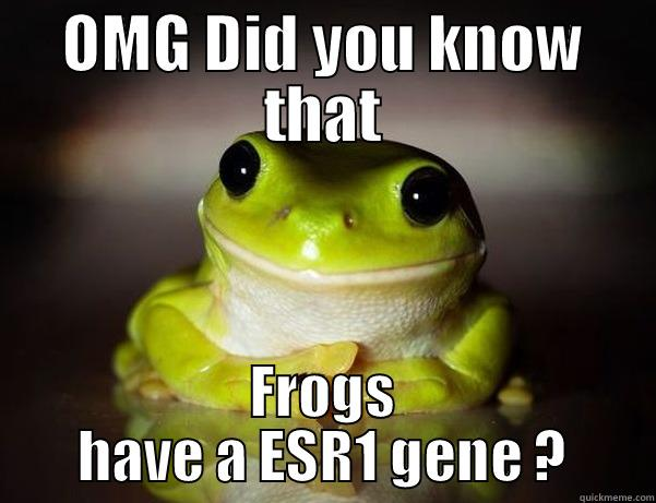 OMG DID YOU KNOW THAT FROGS HAVE A ESR1 GENE ? Fascinated Frog