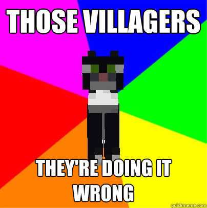 Those villagers They're doing it wrong - Those villagers They're doing it wrong  Minecraft Business Cat