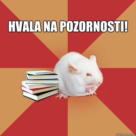 HVALA NA POZORNOSTI!  -  HVALA NA POZORNOSTI!   Science Major Mouse