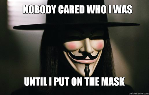 Nobody Cared Who I was until I put on the mask  v for vendetta