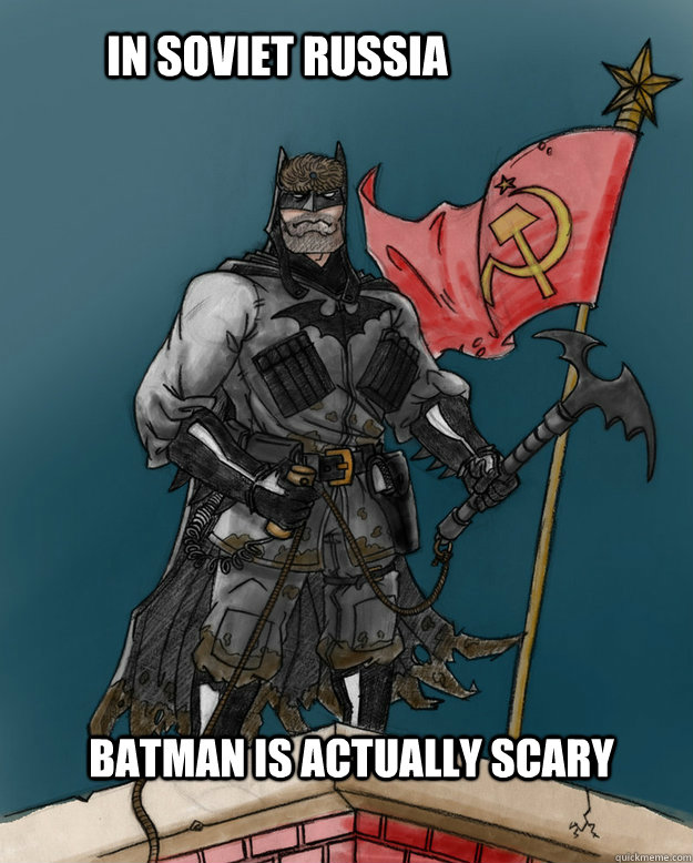 In Soviet Russia Batman Is Actually Scary