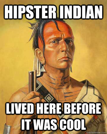 Hipster Indian Lived here before it was cool - Hipster Indian Lived here before it was cool  Hipster Indian