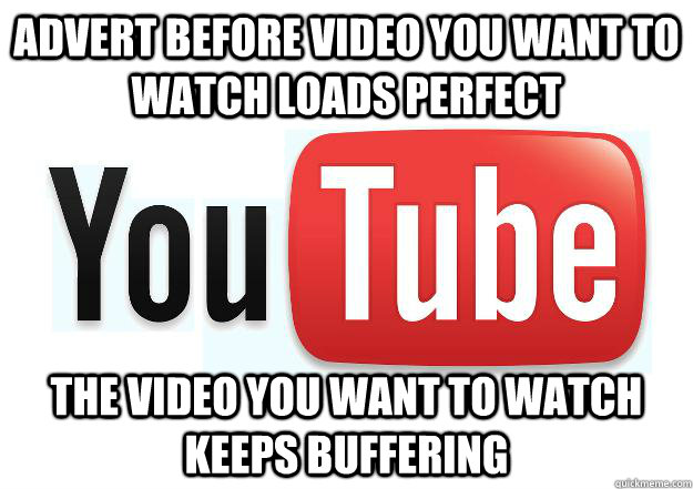 Advert before video you want to watch loads perfect The video you want to watch keeps buffering