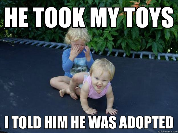 HE TOOK MY TOYS I TOLD HIM HE WAS ADOPTED - HE TOOK MY TOYS I TOLD HIM HE WAS ADOPTED  Evil Baby