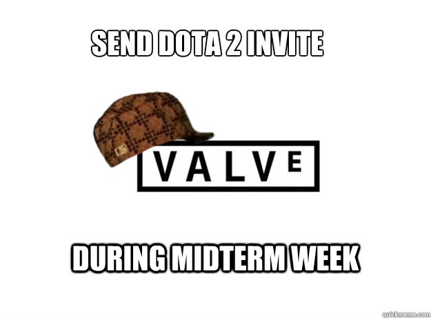 send dota 2 invite during midterm week