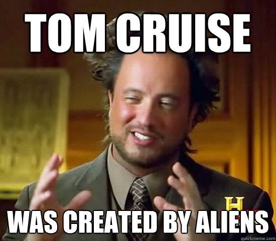 tom cruise was created by aliens - tom cruise was created by aliens  Ancient Aliens