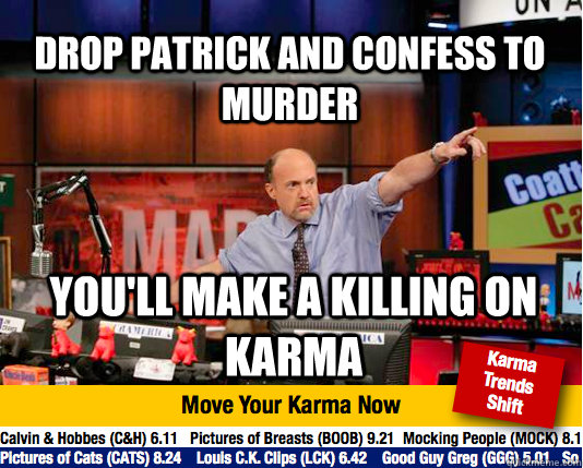 drop patrick and Confess to murder you'll make a killing on karma  Mad Karma with Jim Cramer
