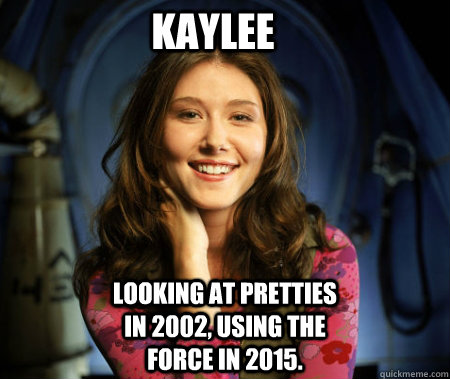 Kaylee Looking at pretties in 2002, using the Force in 2015.