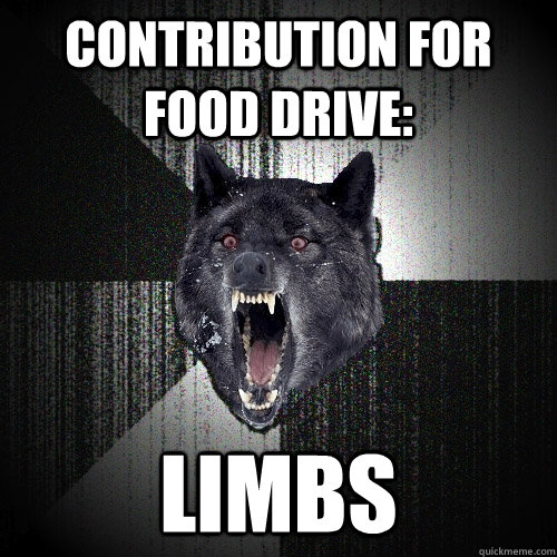 CONTRIBUTION FOR FOOD DRIVE: LIMBS - CONTRIBUTION FOR FOOD DRIVE: LIMBS  Insanity Wolf