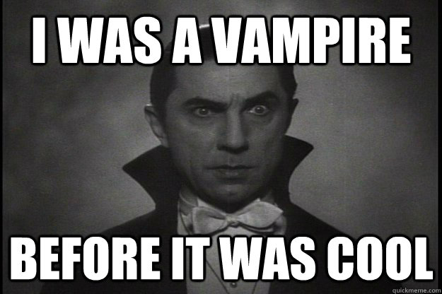 I was a vampire Before it was cool - I was a vampire Before it was cool  Hipster Dracula
