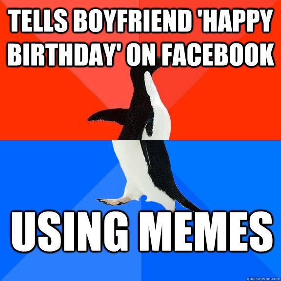 Funny Memes For My Boyfriend : Tells boyfriend happy birthday on facebook using memes