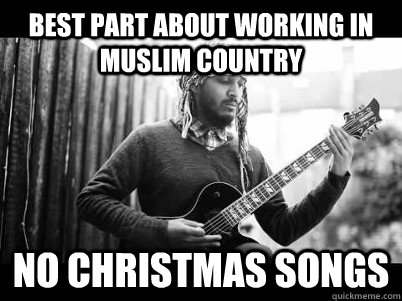best part about working in muslim country no christmas songs - Death Metal Christmas Songs