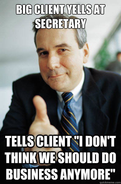 Big client yells at secretary tells client