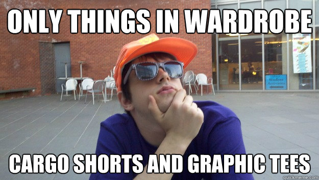 3cea5a6863c2930be1e1d3aaad8f544050214572610b329601f17be52f930d2c only things in wardrobe cargo shorts and graphic tees king of,Cargo Shorts Meme