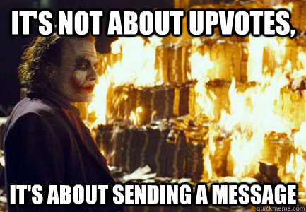 It's not about upvotes, It's about sending a message
