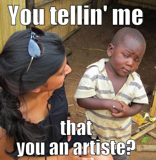 BlackKid Can't Believe it - YOU TELLIN' ME THAT YOU AN ARTISTE? Skeptical Third World Child