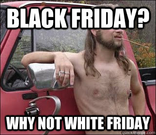 Black Friday? Why not White Friday