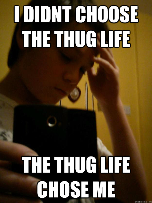 I didnt choose the thug life the thug life chose me - I didnt choose the thug life the thug life chose me  Misc