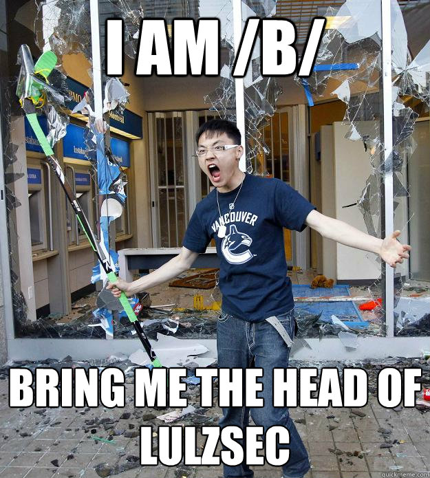 i am /b/ bring me the head of lulzsec