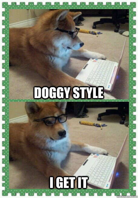 Doggy style I get it