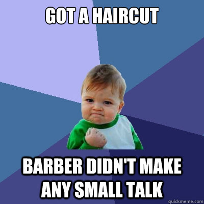 Got a haircut barber didn't make any small talk - Got a haircut barber didn't make any small talk  Success Kid