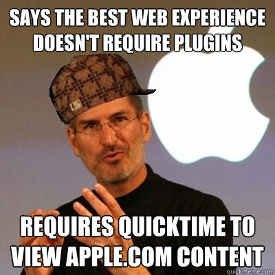 says the best web experience doesn't require plugins requires quicktime to view apple.com content  Scumbag Steve Jobs