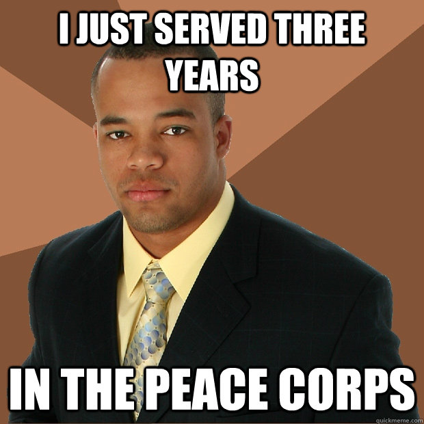 I just served three years In the peace Corps - I just served three years In the peace Corps  Successful Black Man