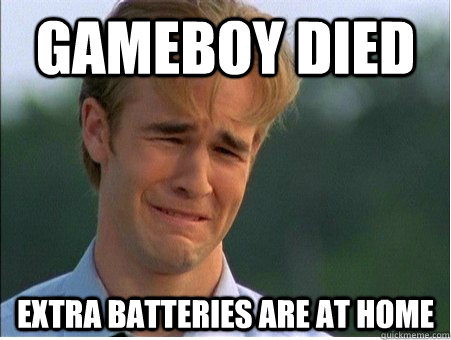 Gameboy died extra batteries are at home - Gameboy died extra batteries are at home  1990s Problems