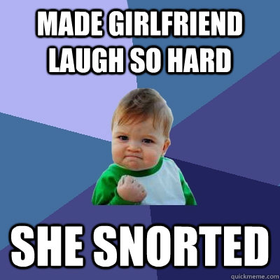 Made girlfriend laugh so hard She snorted - Made girlfriend laugh so hard She snorted  Success Kid