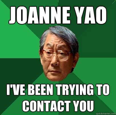 JOANNE YAO I'VE BEEN TRYING TO CONTACT YOU  High Expectations Asian Father
