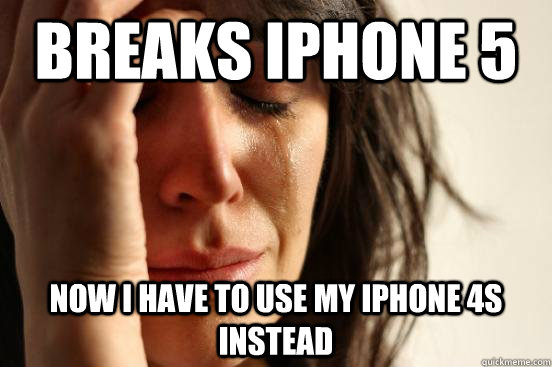 Breaks iphone 5 now i have to use my iphone 4s instead - Breaks iphone 5 now i have to use my iphone 4s instead  beta fwp