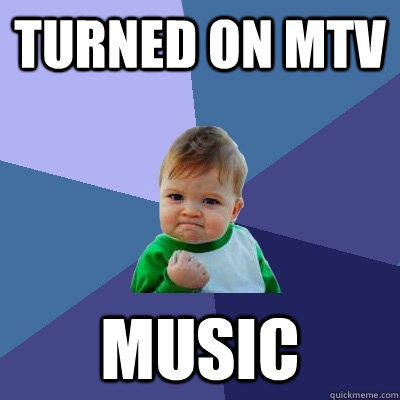 Turned on MTV Music - Turned on MTV Music  Success Kid