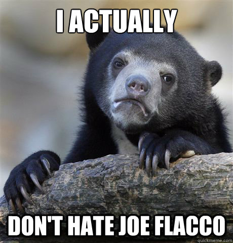 I actually don't hate joe flacco - I actually don't hate joe flacco  Confession Bear