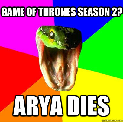 Arya Dies Game of thrones season 2?  Spoiler Snake