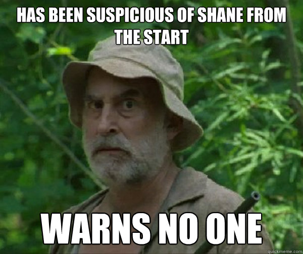 Has been suspicious of Shane from the start warns no one - Has been suspicious of Shane from the start warns no one  Dale - Walking Dead