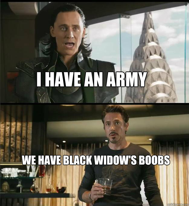 I have an army we have black widow's boobs  The Avengers