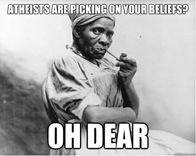 Atheists are picking on your beliefs? Oh dear