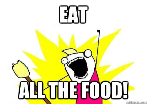 Eat All the food!