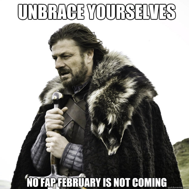 UNBRACE YOURSELVES No Fap February is not coming