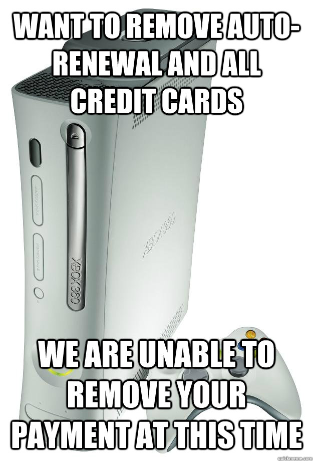 Want to remove auto-renewal and all credit cards We are unable to remove your payment at this time