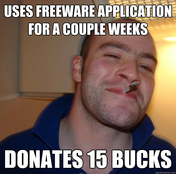 Uses Freeware application for a couple weeks Donates 15 bucks - Uses Freeware application for a couple weeks Donates 15 bucks  Misc