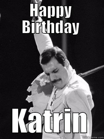 HAPPY BIRTHDAY KATRIN Freddie Mercury
