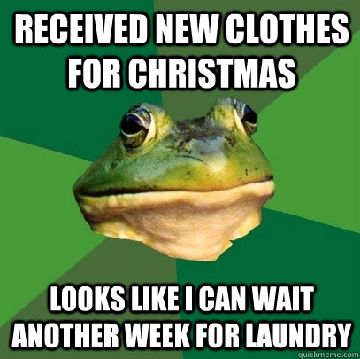received new clothes for christmas looks like i can wait another week for laundry - received new clothes for christmas looks like i can wait another week for laundry  Foul Bachelor Frog