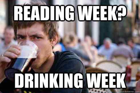 reading week? drinking week - reading week? drinking week  Lazy College Senior